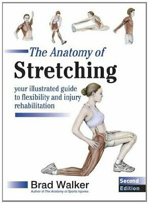 The Anatomy of Stretching: Your Illustrated Guide to... by Brad Walker Paperback