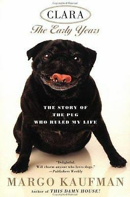 Clara : The Story of the Pug Who Ruled My Life by Margo Kaufman