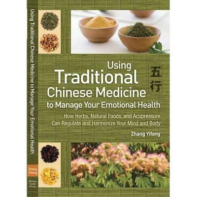 Using Traditional Chinese Medicine to Manage Your Emotional Health: How Herbs, N