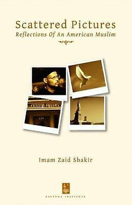 Scattered Pictures : Reflections of an American Muslim by Imam Zaid Shakir