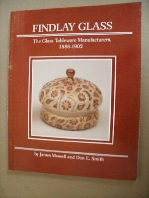 Findlay Glass: The Glass Tableware Manufacturers, 1886-1902 by Measell, James…