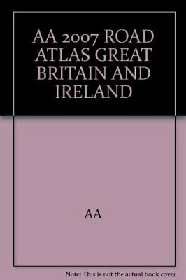 Road Atlas Britain and Ireland 2007 by AA Book The Cheap Fast Free Post