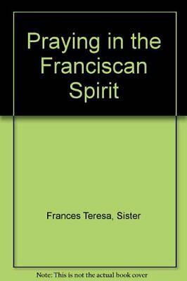 Praying in the Franciscan Spirit by Frances Teresa, Sister Paperback Book The