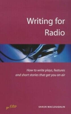 Writing for Radio: 2nd edition: How to Write ... by MacLoughlin, Shaun Paperback