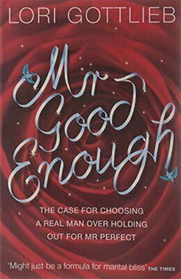 Mr Good Enough: The case for choosing a Real Man ... by Gottlieb, Lori Paperback