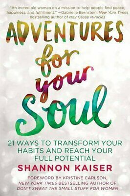 Adventures for Your Soul: 21 Ways to Transform Your Habits ... by Shannon Kaiser