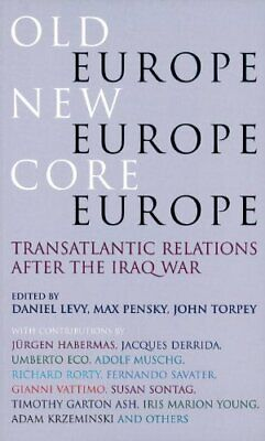 Old Europe, New Europe, Core Europe: Transatlantic Relations After ... Paperback