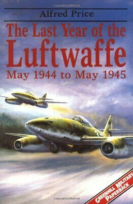 The Last Year of the Luftwaffe: May 1944-May 1... by Price, Dr. Alfred Paperback