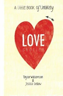 A Little Book of Unlikely Love Stories by Taylor Williamson, Jessica Dellow and