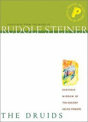 The Druids : Esoteric Wisdom of the Ancient Celtic Priests by Rudolf Steiner