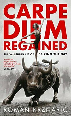 Carpe Diem Regained: The Vanishing Art of Seizing the Day by Krznaric, Roman The