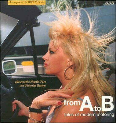 From A to B: Tales of Modern Motoring by Barker, Nicholas Paperback Book The