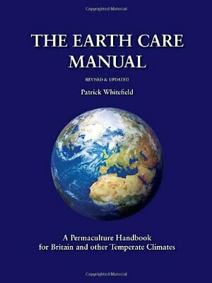 The Earth Care Manual: A Permaculture Handbook... by Patrick Whitefield Hardback