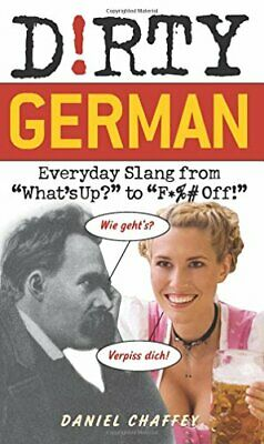 Dirty German: Everyday Slang from What's Up? to F... by Daniel Chaffey Paperback