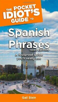 The Pocket Idiot's Guide to Spanish Phrases (Pocket Idiot's Gu... by Stein, Gail