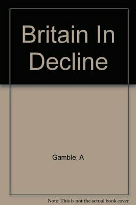 Britain in Decline: Economic Policy, Political St... by Gamble, Andrew Paperback