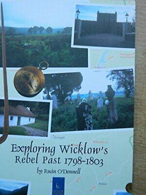 Exploring Wicklow's Rebel Past 1798-1803 by O'Donnell, Ruan Book The Cheap Fast