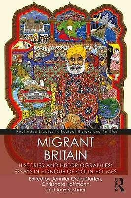 Migrant Britain: Histories and Historiographies: Essays in Honour of Colin Holme