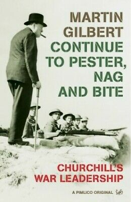 Continue To Pester, Nag And Bite: Churchill's... by Gilbert, Dr Martin Paperback