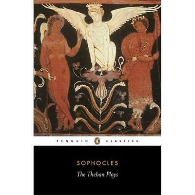 The Theban Plays: King Oedipus; Oedipus at Colonus; Antigone Sophocles (Author)/