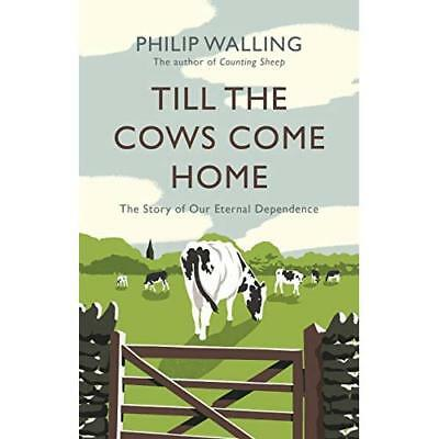 Till the Cows Come Home - Hardback NEW Walling, Philip 02/08/2018