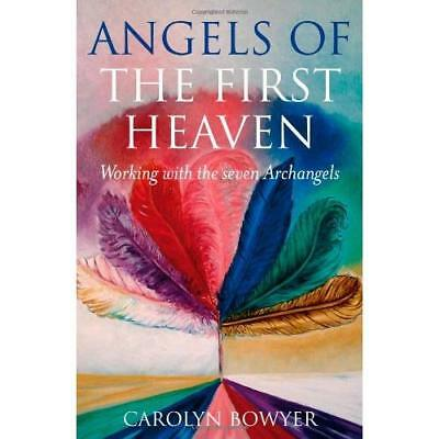 Angels of the First Heaven: How to Work with the Seven  - Paperback NEW Bowyer,