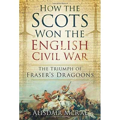 How the Scots Won the English Civil War: The Triumph of - Paperback NEW Alisdair