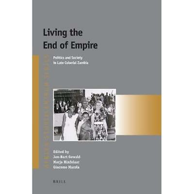 Living the End of Empire: Politics and Society in Late  - Paperback NEW Jan-Bart