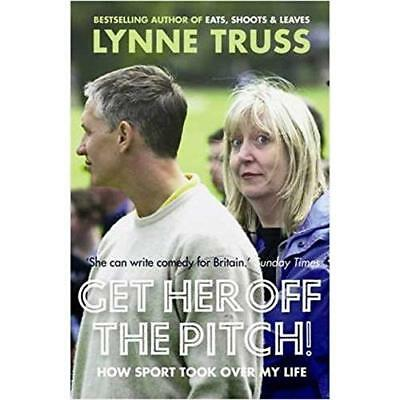 Get Her Off the Pitch!: How Sport Took Over My Life - Paperback NEW Truss, Lynne