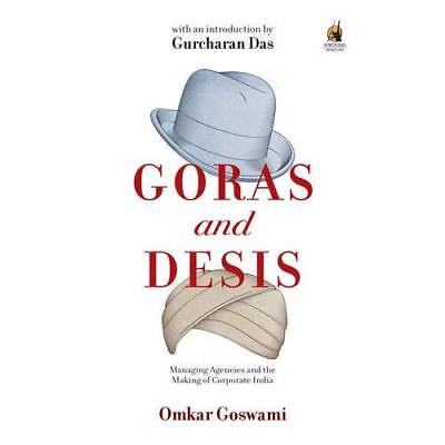 Goras and Desis: Managing Agencies and the Making of Co - Paperback NEW Omkar Go