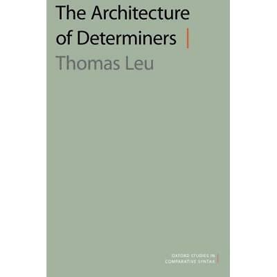 The Architecture of Determiners (Oxford Studies in Comp - Paperback NEW Thomas L