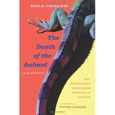 The Death of the Animal: A Dialogue with Commentaries - Hardcover NEW Cavalieri,