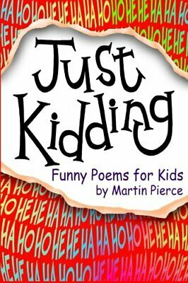 Just Kidding: funny poems for kids by Pierce, Martin Book The Cheap Fast Free