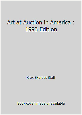 Art at Auction in America : 1993 Edition by Krex Express Staff