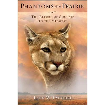 Phantoms of the Prairie: The Return of Cougars to the M - Paperback NEW Laundre,