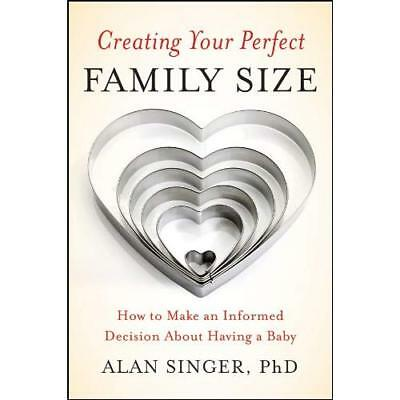 Creating Your Perfect Family Size: How to Make an Infor - Paperback NEW Singer,