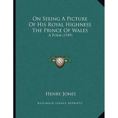 On Seeing a Picture of His Royal Highness the Prince of - Paperback NEW Henry Jo