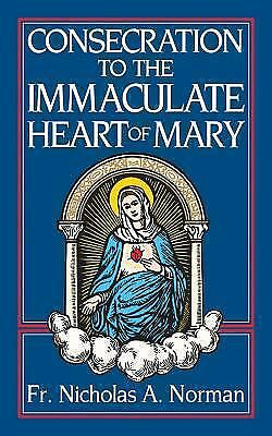 Consecration to the Immaculate Heart of Mary : According to the Spirit of St....