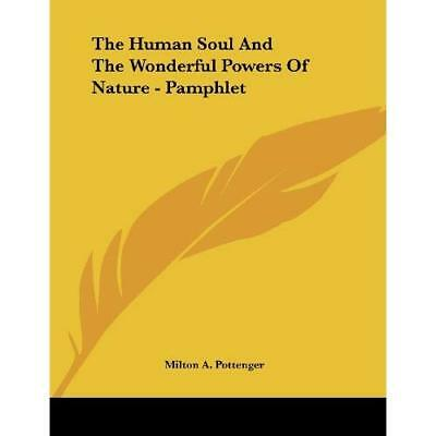 The Human Soul and the Wonderful Powers of Nature - Paperback NEW Milton A. Pott
