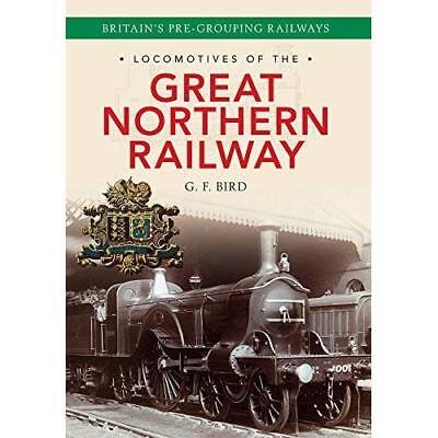 Locomotives of the Great Northern Railway: Britain's Pr - Paperback NEW G. F. Bi