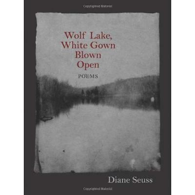 Wolf Lake, White Gown Blown Open: Poems - Paperback NEW Diane Seuss 2010-04