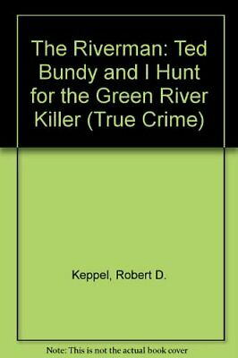 The Riverman: Ted Bundy And I Hunt for the gre... by Keppel, Robert D. Paperback
