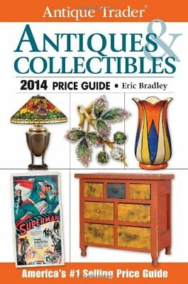 Antique Trader Antiques & Collectibles Price Guide 2014 (Ant... by Bradley, Eric