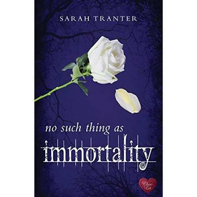 No Such Thing As Immortality - Paperback NEW Sarah Tranter 2013-01-07