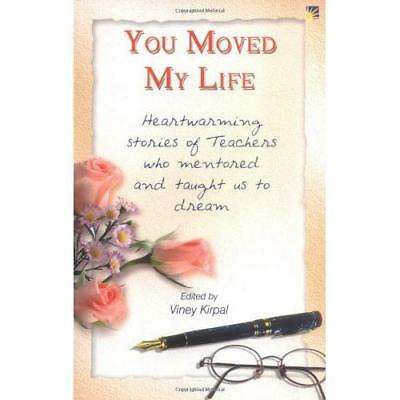 You Moved My Life: Heartwarming Stories of Teachers Who - Paperback NEW Kirpal,