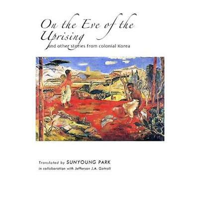 On the Eve of the Uprising: and Other Stories from Colo - Hardcover NEW Sunyoung