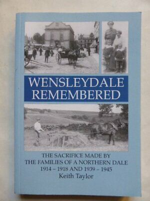 Wensleydale Remembered: The Sacrifice Made by the ... by Taylor, Keith Paperback