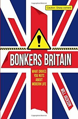 Bonkers Britain: What Drives You Nuts about Modern Life by Jackson, Will Book