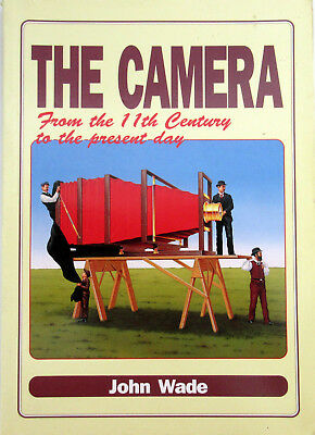 THE CAMERA  FROM THE 11th CENTURY TO THE PRESENT: John Wade, Softcover Book 1990