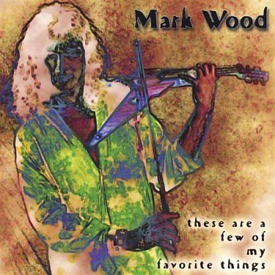 Mark Wood - These Are A Few Of My Favorite Things New Cd